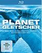 Planet Gletscher - Eine Reise zu den spektakulärsten Gletschern der Welt Blu-ray