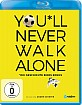 You`ll never Walk Alone -